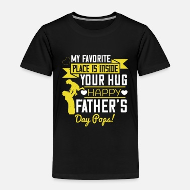 Happy Birthday My favorite place is inside your hug. Happy Father - Toddler Premium T-Shirt