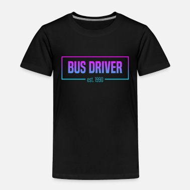 Bus Driver Born in 1990 Gift Birthday - Toddler Premium T-Shirt