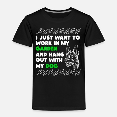 Childhood I Just Want To Work In My Garden And Hangout Dog - Toddler Premium T-Shirt