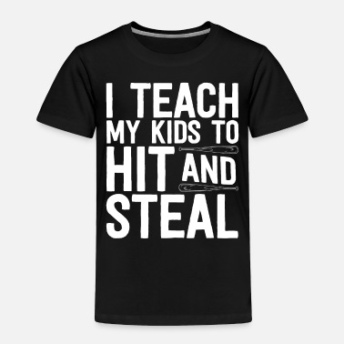 Steal Baseball Shirt For Men I Teach My Kids To Hit And - Toddler Premium T-Shirt