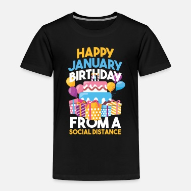 Happy Birthday Social Distancing Gift Happy January Birthday - Toddler Premium T-Shirt
