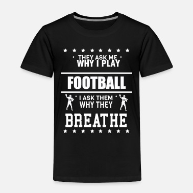 Football American Football Breathing Player Funny Gift - Toddler Premium T-Shirt