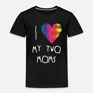 Two I Love My Two Moms - lgbt baby clothing gay - Toddler Premium T-Shirt