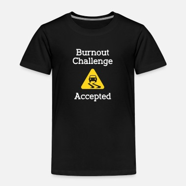 Race Car Burnout Challenge Accepted Car Sports Car Race - Toddler Premium T-Shirt