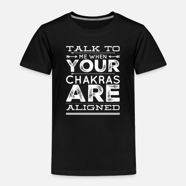 Chakra Talk to me when your Chakras are aligned, Yoga Fan - Toddler Premium T-Shirt