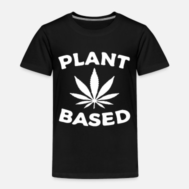 Weed Plant based - Toddler Premium T-Shirt