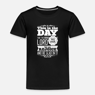 Bible Verse This is The Day That The Lord Made, Bible Verse - Toddler Premium T-Shirt
