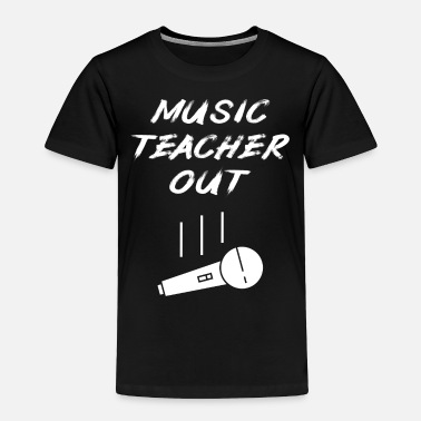 Microphone Retired Music Teacher Out Mic Drop End Of Year - Toddler Premium T-Shirt