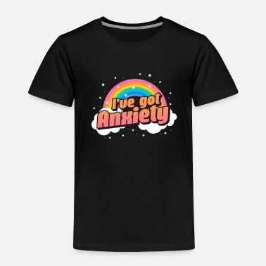 Ive Got Anxiety I've Got Anxiety - Toddler Premium T-Shirt