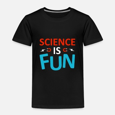 Fine Science is Fun - Toddler Premium T-Shirt