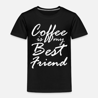 Starbucks Coffee is my best friend Morning Giftidea - Toddler Premium T-Shirt