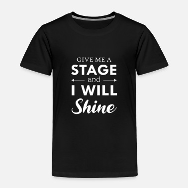 Dancer Give me Stage and I will Shine Dancing Dance - Toddler Premium T-Shirt