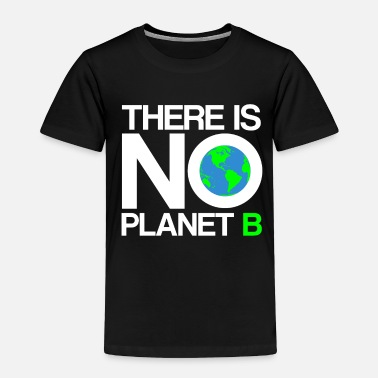 B Day Earth Day - There Is No Planet B - Toddler Premium T-Shirt