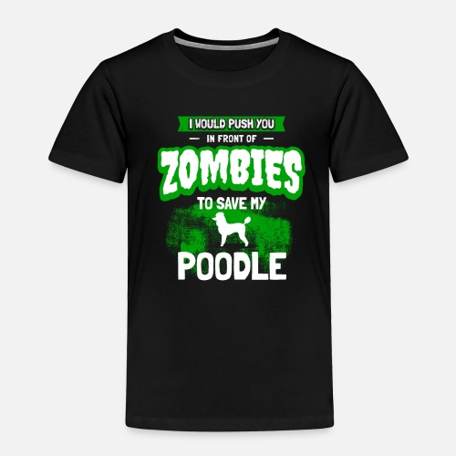 85b0318ab Poodle Funny Zombie Dog Saying Toddler Premium T-Shirt | Spreadshirt