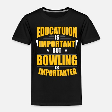 Education Culture BOWLING IS IMPORTANTER - Toddler Premium T-Shirt