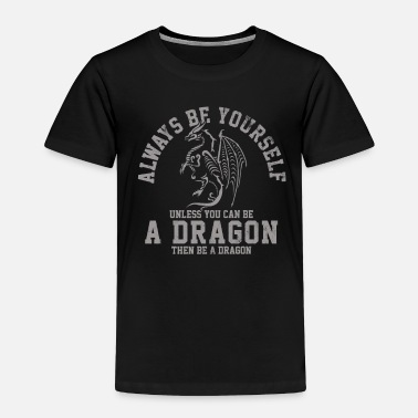 Always Always Be Yourself Unless You Can Be A Dragon - Toddler Premium T-Shirt