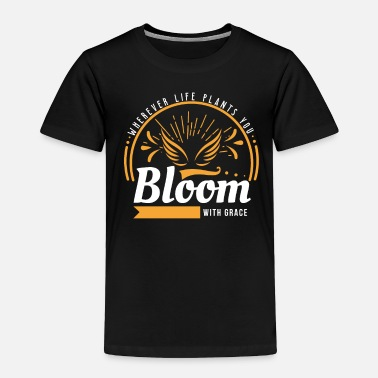 Bloom With Grace Bloom With Grace - Toddler Premium T-Shirt