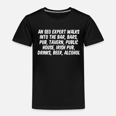 Bar Pub An SEO expert walks into the bar, bars, pub, taver - Toddler Premium T-Shirt