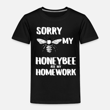 Right SORRY MY HONEYBEE ATE MY HOMEWORK - Toddler Premium T-Shirt