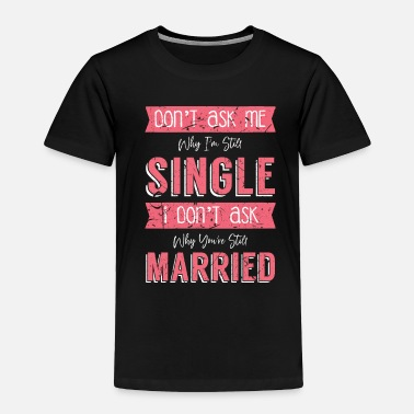Lonely Single Lifestyle - Toddler Premium T-Shirt