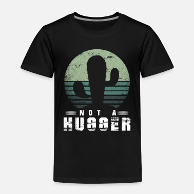 Stinger Cactus Funny not a hugger giftidea for crumpy ones - Toddler Premium T-Shirt