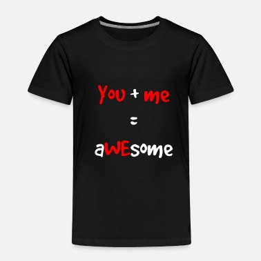 Sweetheart You me awesome - Toddler Premium T-Shirt