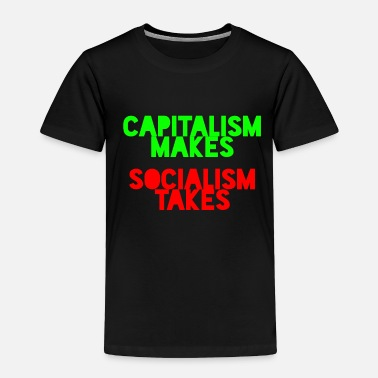 Social Capitalism makes Socialism takes - Toddler Premium T-Shirt