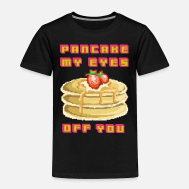 Graphic Art Pancake my eyes off you, funny 90's 80's pixel gam - Toddler Premium T-Shirt