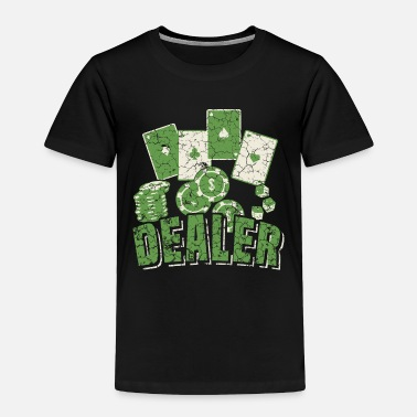 Dealer Poker Dealer Dealer - Toddler Premium T-Shirt