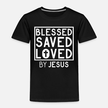 Freak Blessed Saved Loved by Jesus - Christian - Toddler Premium T-Shirt
