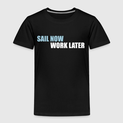 Sail now - work later - Toddler Premium T-Shirt
