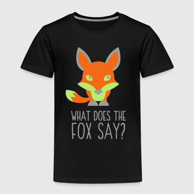 What DoesThe Fox Say? - Toddler Premium T-Shirt