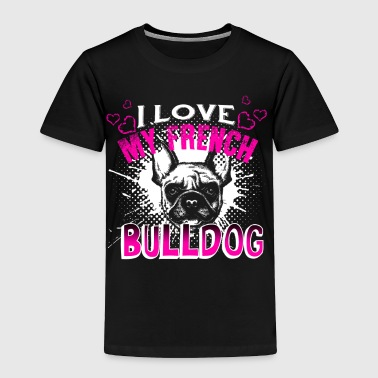 I Love My French Bulldog Shirt - Toddler Premium T-Shirt
