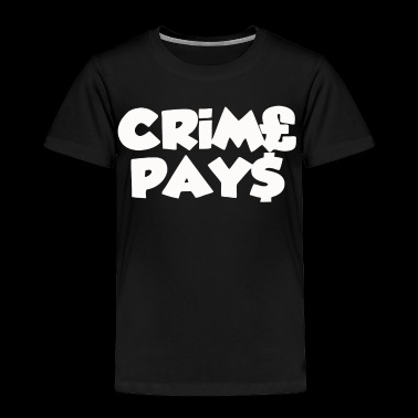 CRIME PAYS - Toddler Premium T-Shirt