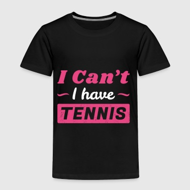Girls Tennis Shirt, I Can't I have Tennis - Toddler Premium T-Shirt