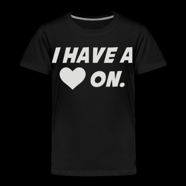 New I Have A Heart On - Toddler Premium T-Shirt