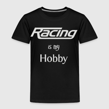 Racing is my Hobby - Toddler Premium T-Shirt