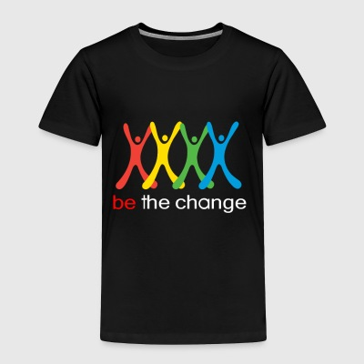 be the change - Toddler Premium T-Shirt