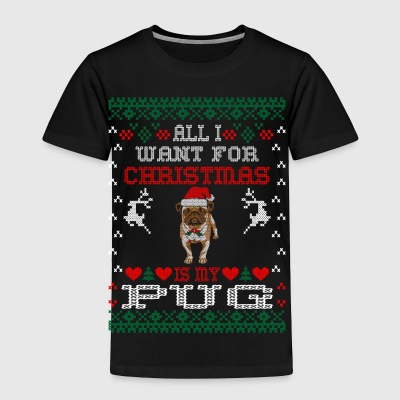 All I Want For Christmas Is My Pug - Toddler Premium T-Shirt