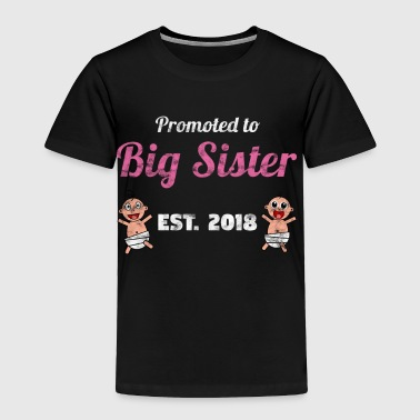 Promoted to Big Sister 2018 - Sister to be - Toddler Premium T-Shirt