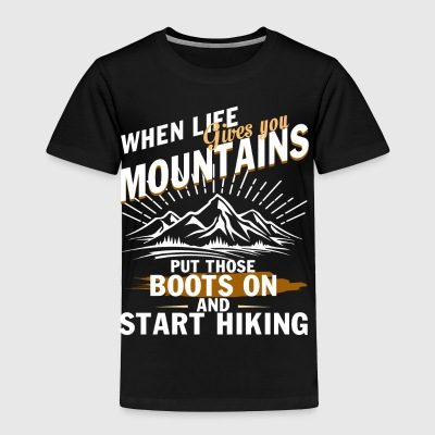 When Life Gives You Mountains T Shirt - Toddler Premium T-Shirt