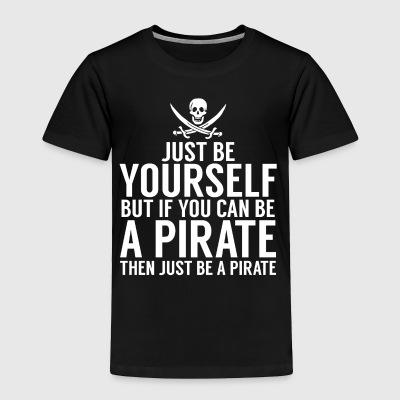 Be Yourself, But Be A Pirate - Toddler Premium T-Shirt