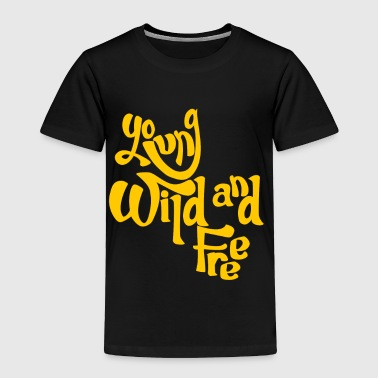 Young Wild And Free - Toddler Premium T-Shirt