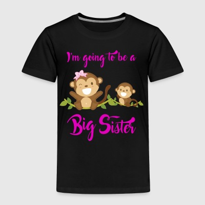 New Baby | Sibling | I'm Going To Be A Big Sister - Toddler Premium T-Shirt