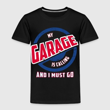 My Garage Is Calling And I Must Go Gift - Toddler Premium T-Shirt