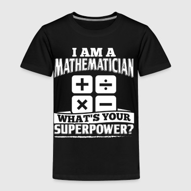 Mathematics Math Shirt I Am A - Toddler Premium T-Shirt