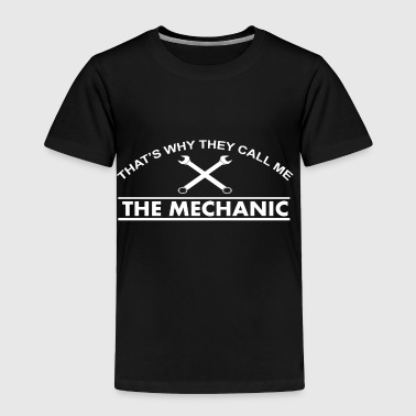 01 that s why they call me the mechanic - Toddler Premium T-Shirt