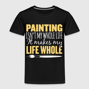 Whole Life Painting T Shirt - Toddler Premium T-Shirt