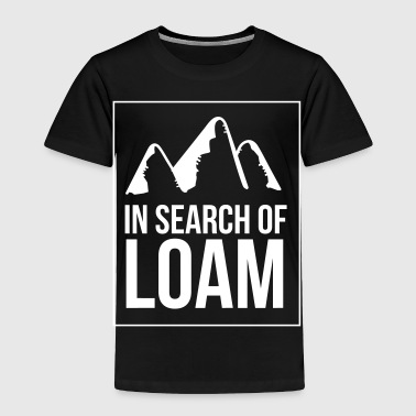 In search of loam - Toddler Premium T-Shirt