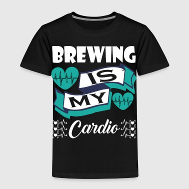 Brewing Is My Cardio - Toddler Premium T-Shirt